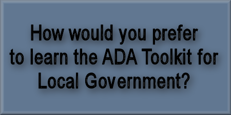 How would you prefer to learn the ADA Toolkit for Local Government?